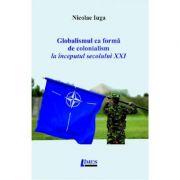 Globalismul ca forma de colonialism la inceputul secolului XXI - Nicolae Iuga