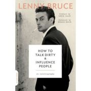 How to Talk Dirty and Influence People: An Autobiography - Lenny Bruce