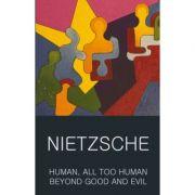 Human, All Too Human & Beyond Good and Evil - Friedrich Wilhelm Nietzsche