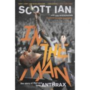 I'm the Man: The Story of That Guy from Anthrax - Scott Ian
