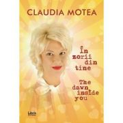 In zorii din tine. The Dawn Inside You - Claudia Motea