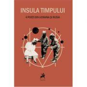 Insula timpului. 4 poeti din ucraina si rusia - Antologare de Ivan Pilchin