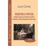 Irezistibila tentatie. Imaginar insular in literatura romana. Eminescu, Eliade, Macedonski, Baconsky - Laura Cornea