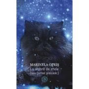 La umbra de stele (sau jurnal pisicesc) - Marinela Opris