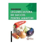 Legumicultura de succes pentru amatori - Gheorghe Stanciu