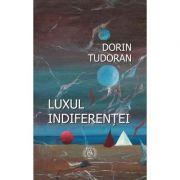 Luxul indiferentei - Dorin Tudoran