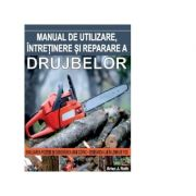 Manual de utilizare, intretinere si reparare a drujbelor - Brian J. Ruth