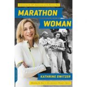 Marathon Woman: Running the Race to Revolutionize Women's Sports - Kathrine Switzer