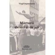Marturii de ieri si de azi - Virgil Soptereanu