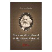 Marxismul occidental si marxismul oriental. Ideile, societatea, cultura - Alexandru Mamina