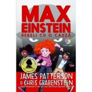Max Einstein. Rebeli cu o cauza - James Patterson, Chris Grabenstein