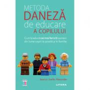 Metoda daneza de educare a copilului - Jessica Joelle Alexander