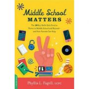 Middle School Matters: The 10 Key Skills Kids Need to Thrive in Middle School and Beyond-and How Parents Can Help - Phyllis L. Fagell