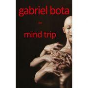 mind trip. jurnal psihoekstazic - Gabriel Bota