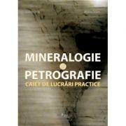 Mineralogie si petrografie. Caiet de lucrari practice - Alexandru Istrate, Madalina Frinculeasa-Chitescu