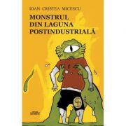 Monstrul din laguna postindustriala - Ioan Cristea Micescu