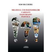 Muzeul ciudatenilor carpato-danubiano-pontice - Ion Bucheru
