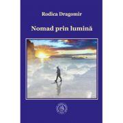 Nomad prin lumina. Poeme. Antologie de autor - Rodica Dragomir