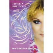 Nu-s o fata ca oricare - Camelia Florescu