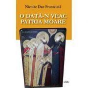 O data-n veac patria moare - Nicolae Dan Fruntelata