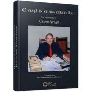 O viata in slujba cercetarii. In honorem Cezar Avram - Lucian Dindirica, Mihaela Barbieru
