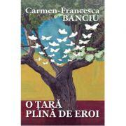 O tara plina de eroi - Carmen-Francesca Banciu
