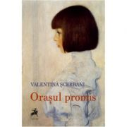 Orasul promis - Valentina Scerbani