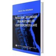 Patologia secundara traumatismelor vertebromedulare - Valentin Titus Grigorean