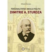 Personalitatea omului politic Dimitrie A. Sturdza - Mihaela Damean