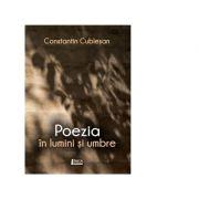 Poezia in lumini si umbre - Constantin Cublesan