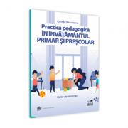Practica pedagogica in invatamantul primar si prescolar. Caiet de seminar - Camelia Brincoveanu