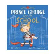 Prince George Goes to School - Caryl Hart
