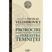 Prorociri despre vremurile noastre prin fereastra temnitei - Sfantul Nicolae Velimirovici