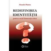 Redefinirea identitatii. Pentru o social-democratie critica - Alexandru Mamina