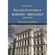 Relatile economice romano-britanice (1919-1939). Studii si documente - Marusia Cirstea