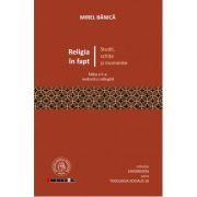 Religia in fapt. Studii, schite si momente - Mirel Banica