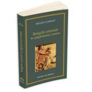 Religiile orientale in paganismul roman - Franz Cumont