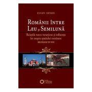 Romanii intre Leu si Semiluna. Relatiile turco-venetiene si influenta lor asupra spatiului romanesc. Secolele XV-XVI. Editia 2 - Eugen Denize