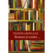 Rosturi si rostiri… - Teodor Ardelean