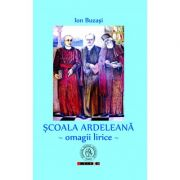 Scoala Ardeleana. Omagii lirice - Ion Buzasi