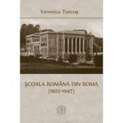 Scoala Romana din Roma (1922-1947) - Veronica Turcus