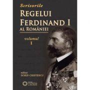 Scrisorile regelui Ferdinand I al Romaniei, volumul I - Sorin Cristescu