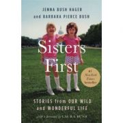 Sisters First: Stories from Our Wild and Wonderful Life - Jenna Bush Hager, Barbara Pierce Bush