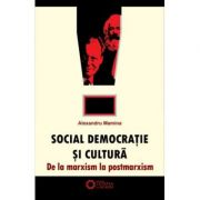 Social-democratie si cultura. De la marxism la postmarxism - Alexandru Mamina
