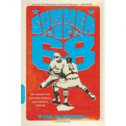Summer of '68: The Season That Changed Baseball-and America-Forever - Tim Wendel