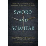 Sword and Scimitar: Fourteen Centuries of War between Islam and the West - Raymond Ibrahim