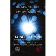 Tainele Luminii. Noi revelatii din lumea de dincolo - Dannion Brinkley, Kathryn Brinkley