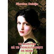 Te blestem sa te indragostesti de mine - Nicolae Dabija
