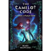 The Camelot Code, Book 1: The Once and Future Geek - Mari Mancusi