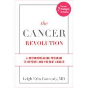 The Cancer Revolution: A Groundbreaking Program to Reverse and Prevent Cancer - Leigh Erin Connealy